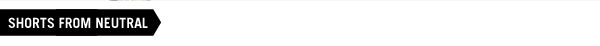 Shorts From Neutral