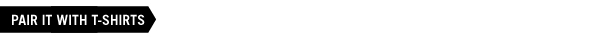 Pair it with T-shirts