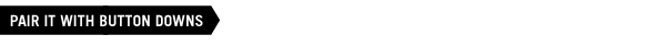 Pair it with Button downs